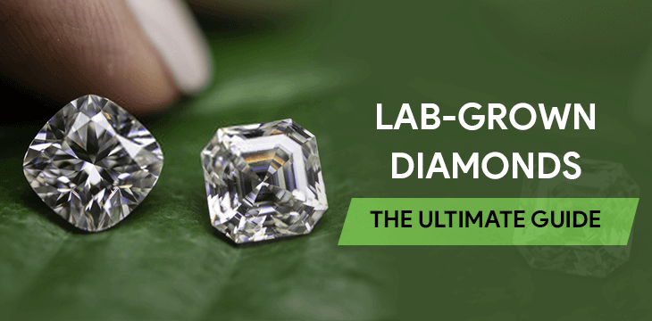 Lab Grown Diamonds (The Ultimate Guide)